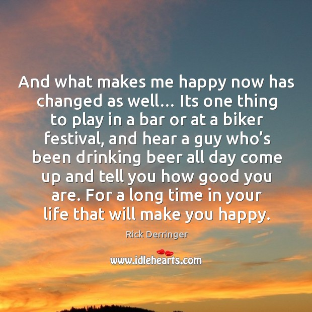 Image, And what makes me happy now has changed as well… its one thing to play in a bar