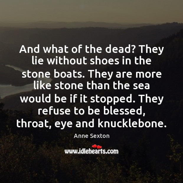 Image, And what of the dead? They lie without shoes in the stone
