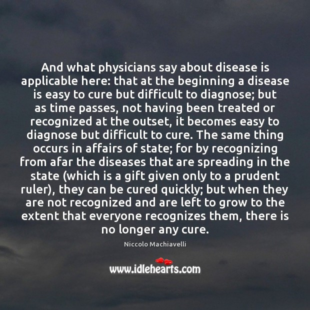 Image, And what physicians say about disease is applicable here: that at the