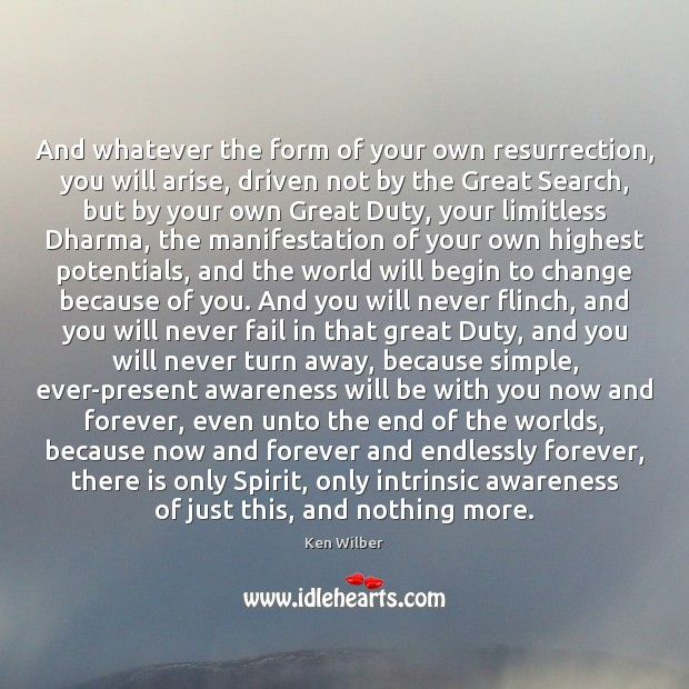 And whatever the form of your own resurrection, you will arise, driven Ken Wilber Picture Quote