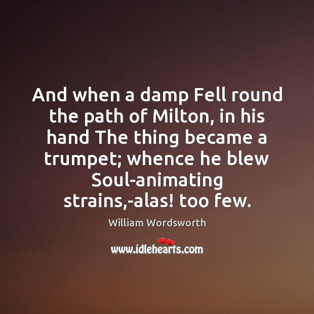And when a damp Fell round the path of Milton, in his William Wordsworth Picture Quote