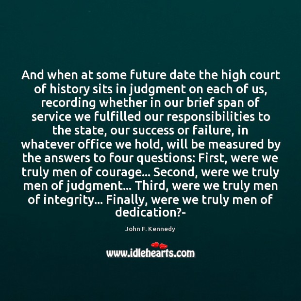 And when at some future date the high court of history sits Image
