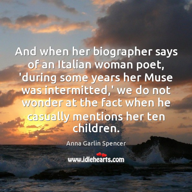 Image, And when her biographer says of an Italian woman poet, 'during some