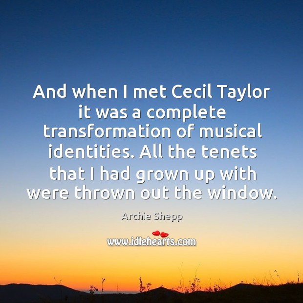 And when I met cecil taylor it was a complete transformation of musical identities. Image