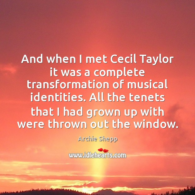 Image, And when I met Cecil Taylor it was a complete transformation of