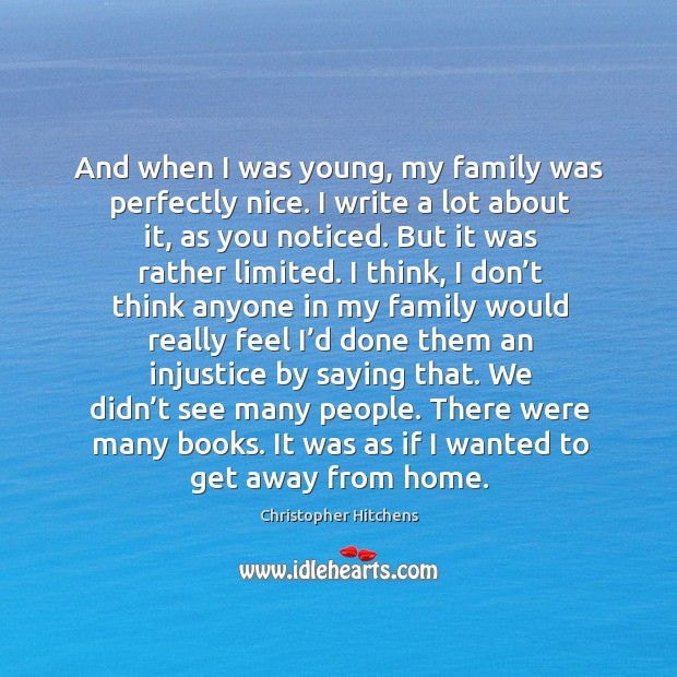 Image, And when I was young, my family was perfectly nice. I write a lot about it, as you noticed.