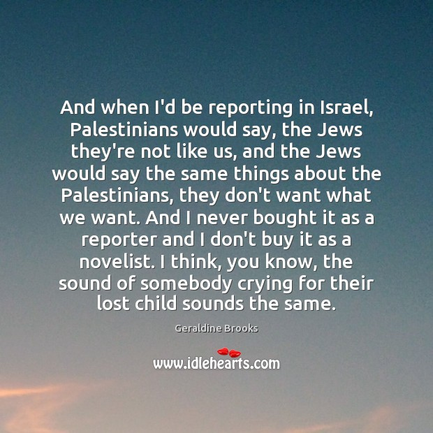 Image, And when I'd be reporting in Israel, Palestinians would say, the Jews