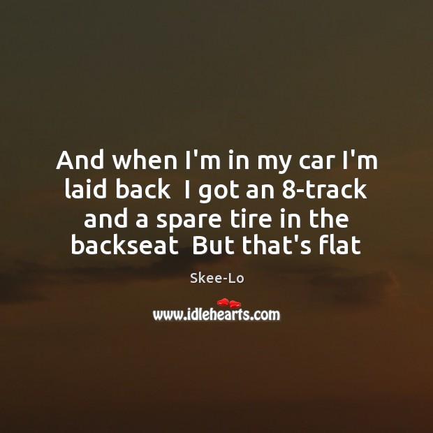 And when I'm in my car I'm laid back  I got an 8 Image