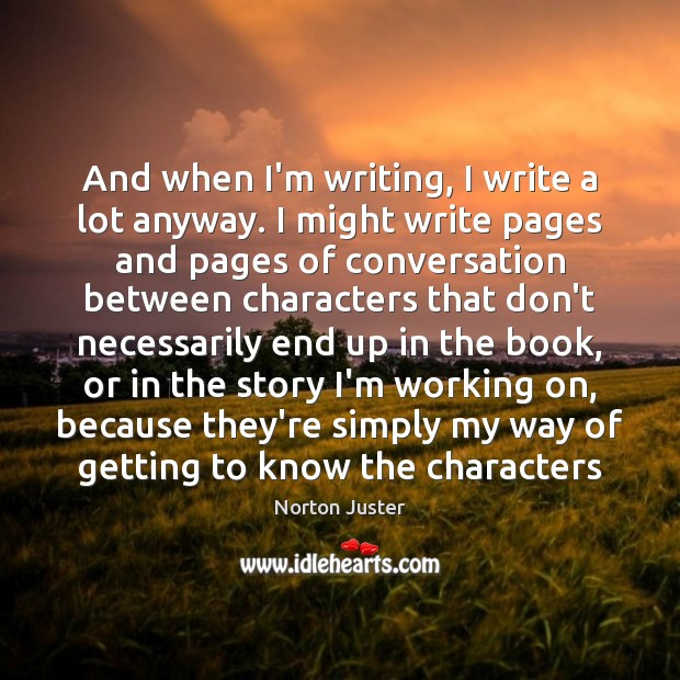 Image, And when I'm writing, I write a lot anyway. I might write