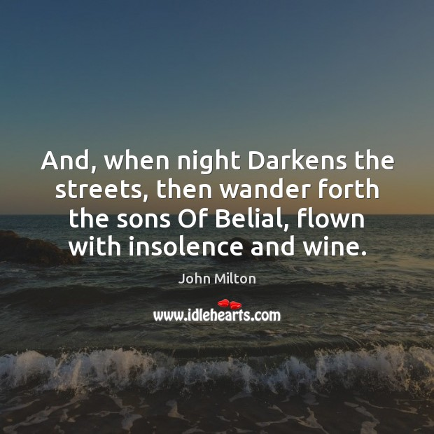 Image, And, when night Darkens the streets, then wander forth the sons Of