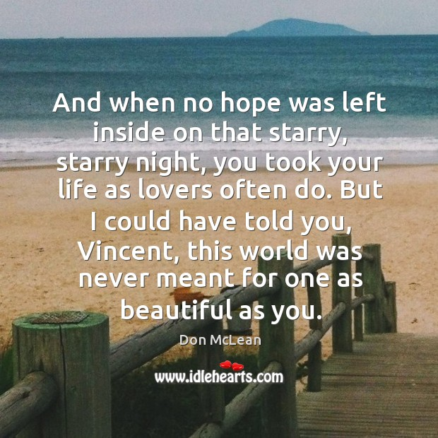 And when no hope was left inside on that starry, starry night, Don McLean Picture Quote