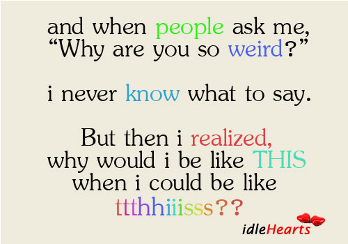 Why are you so weird? Image