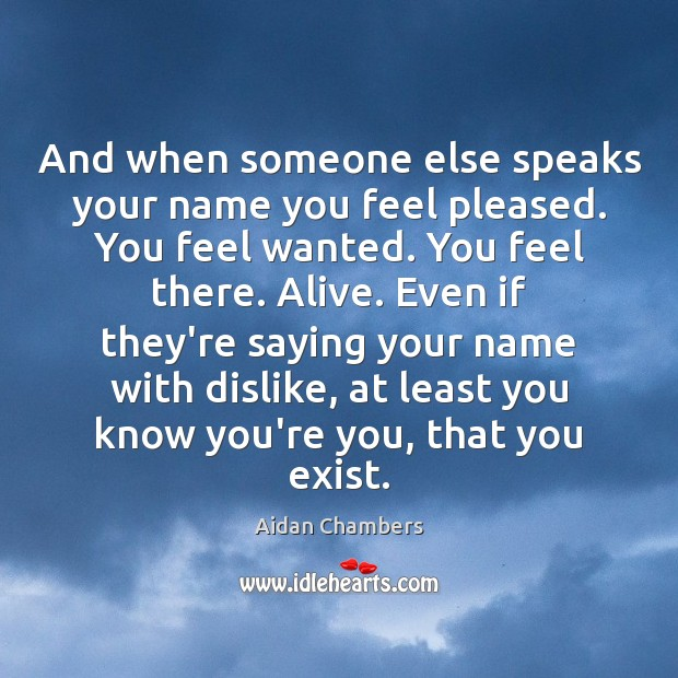 Image, And when someone else speaks your name you feel pleased. You feel