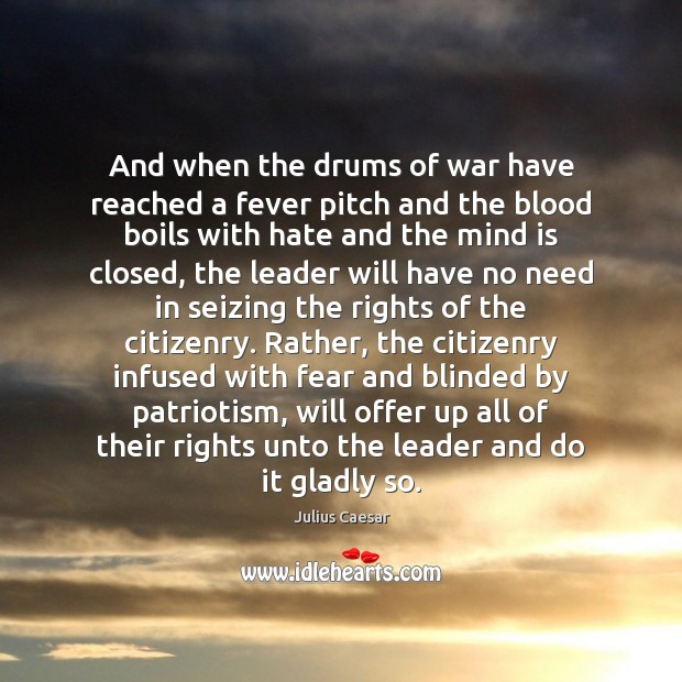 And when the drums of war have reached a fever pitch and Image