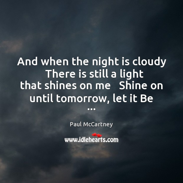 And when the night is cloudy   There is still a light that Image