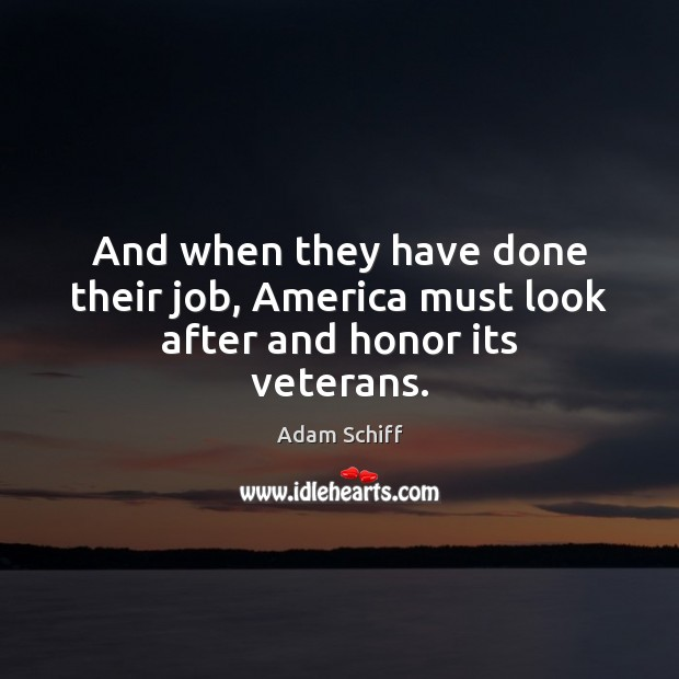 Image, And when they have done their job, America must look after and honor its veterans.