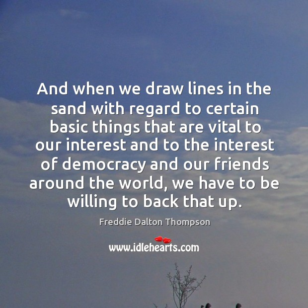 Image, And when we draw lines in the sand with regard to certain basic things that are vital to our interest