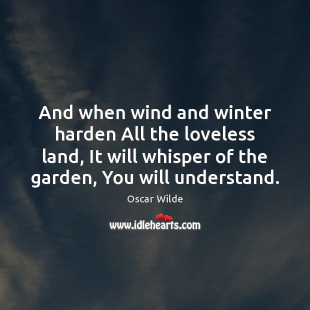 Image, And when wind and winter harden All the loveless land, It will