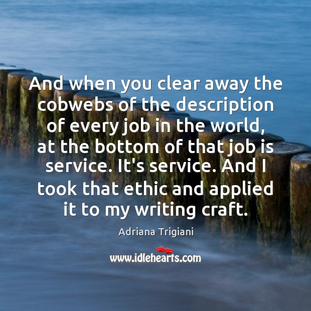And when you clear away the cobwebs of the description of every Adriana Trigiani Picture Quote