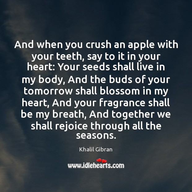 And when you crush an apple with your teeth, say to it Khalil Gibran Picture Quote