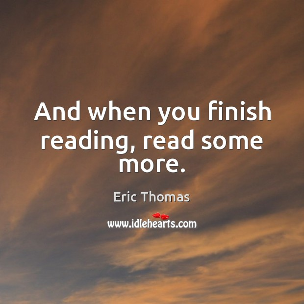 And when you finish reading, read some more. Image
