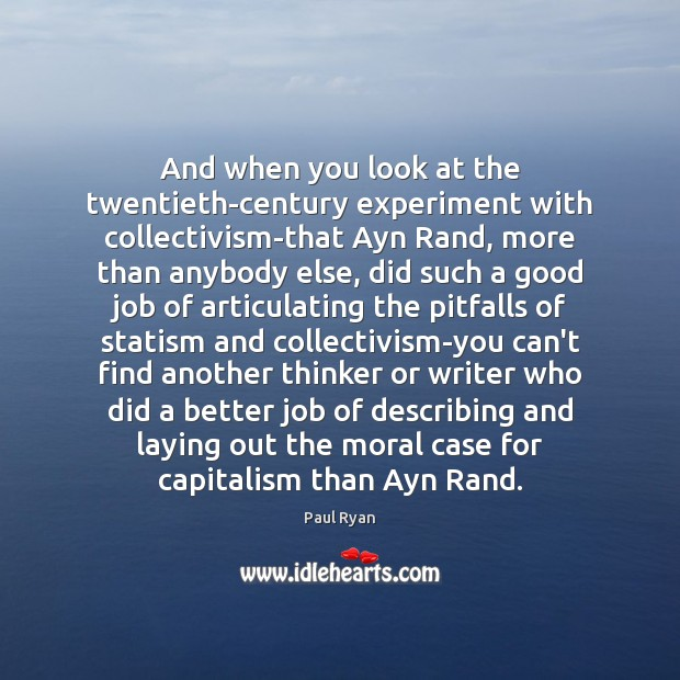 And when you look at the twentieth-century experiment with collectivism-that Ayn Rand, Paul Ryan Picture Quote