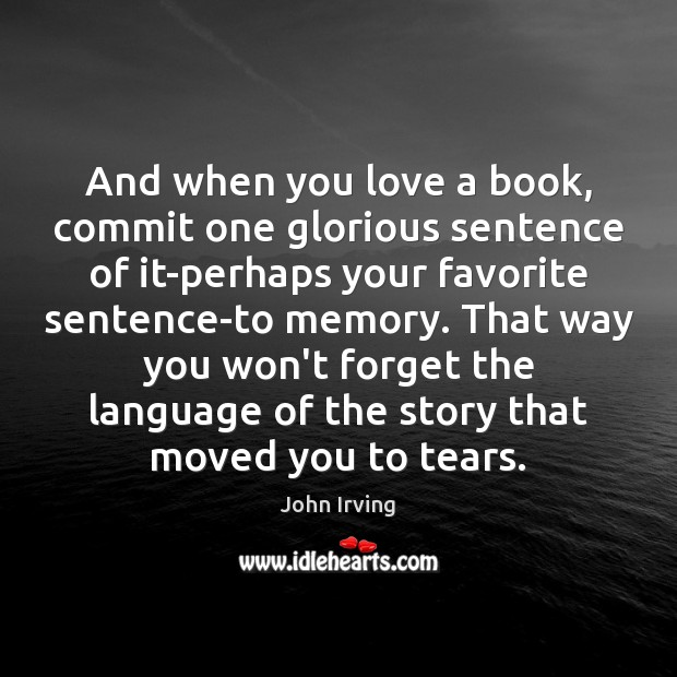 And when you love a book, commit one glorious sentence of it-perhaps John Irving Picture Quote