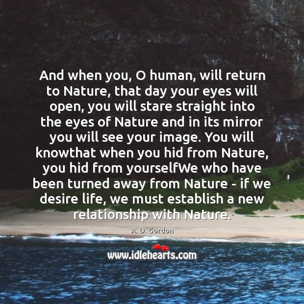 And when you, O human, will return to Nature, that day your Image