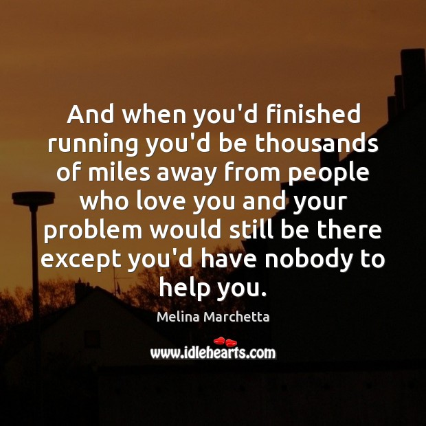 And when you'd finished running you'd be thousands of miles away from Melina Marchetta Picture Quote
