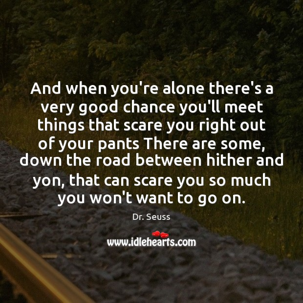 Image, And when you're alone there's a very good chance you'll meet things