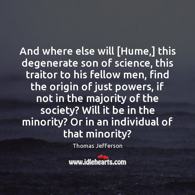 And where else will [Hume,] this degenerate son of science, this traitor Image