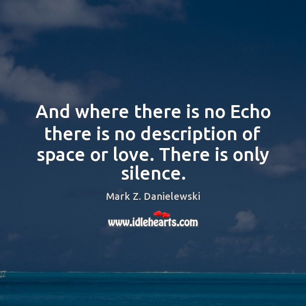 And where there is no Echo there is no description of space Mark Z. Danielewski Picture Quote