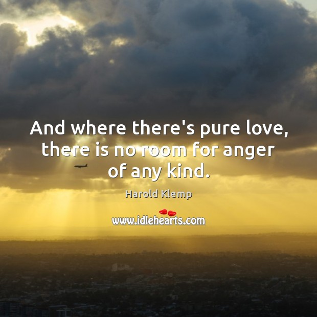 Image, And where there's pure love, there is no room for anger of any kind.