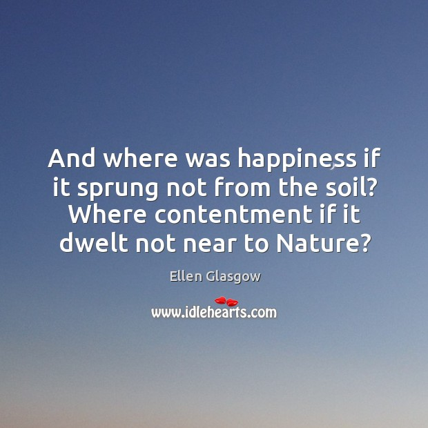 And where was happiness if it sprung not from the soil? Where Image