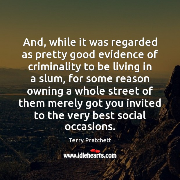 And, while it was regarded as pretty good evidence of criminality to Terry Pratchett Picture Quote