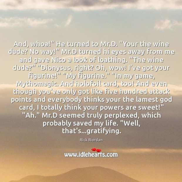 """And, whoa!"""" He turned to Mr.D. """"Your the wine dude? No Rick Riordan Picture Quote"""