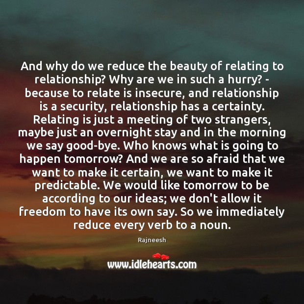 And why do we reduce the beauty of relating to relationship? Why Image