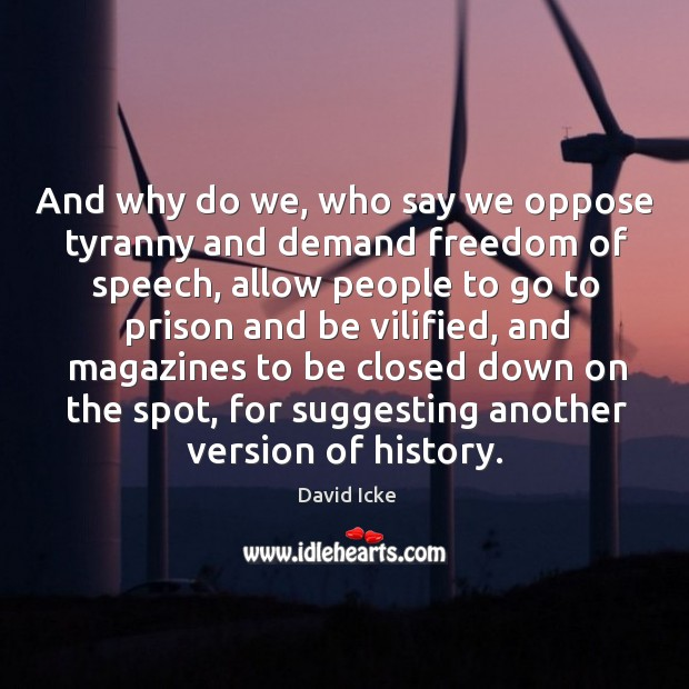 Image, And why do we, who say we oppose tyranny and demand freedom of speech
