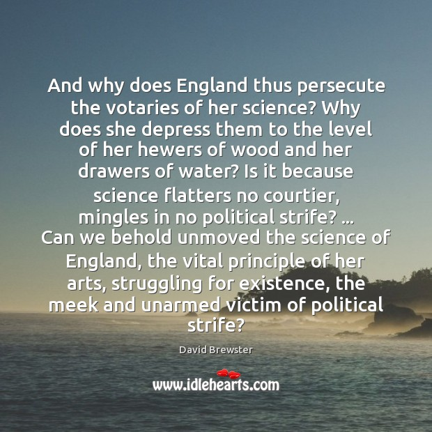 Image, And why does England thus persecute the votaries of her science? Why