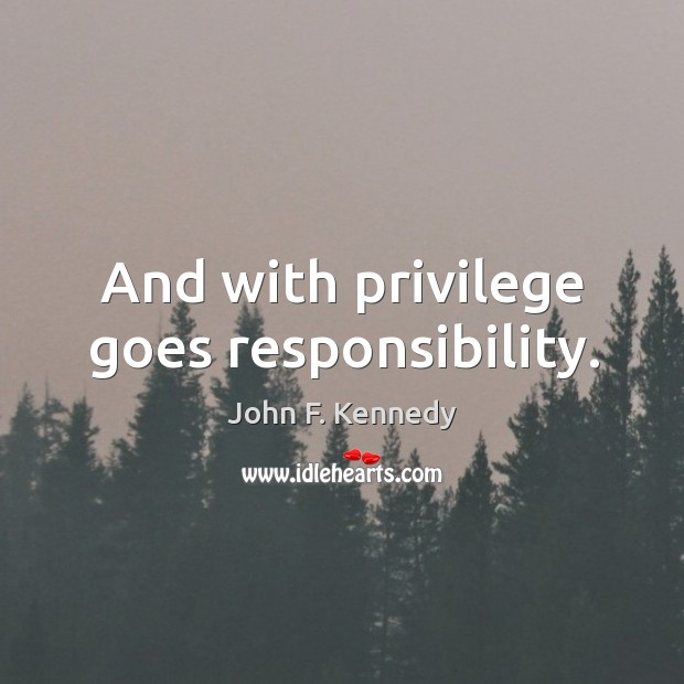And with privilege goes responsibility. Image