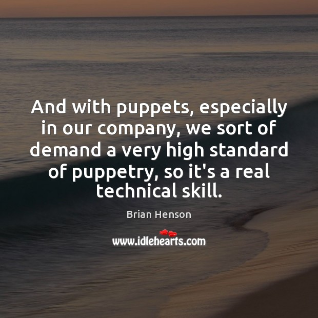 Image, And with puppets, especially in our company, we sort of demand a
