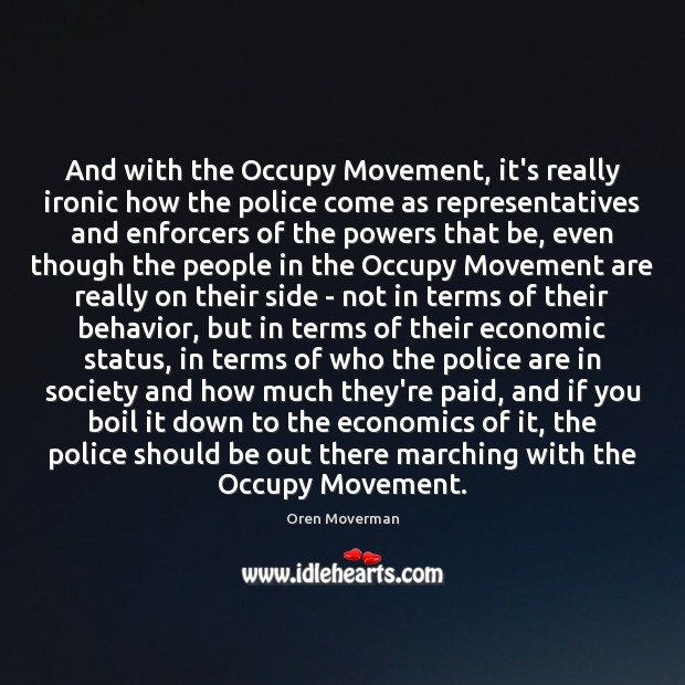And with the Occupy Movement, it's really ironic how the police come Behavior Quotes Image