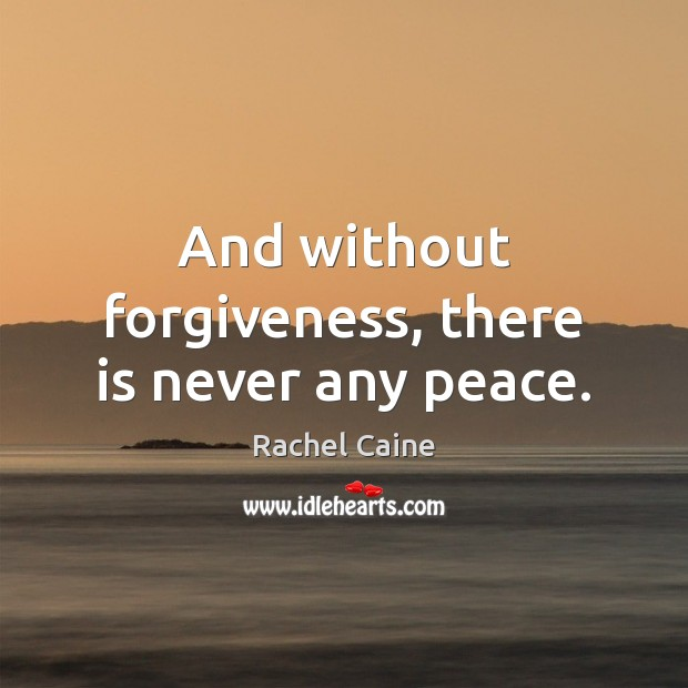 And without forgiveness, there is never any peace. Image