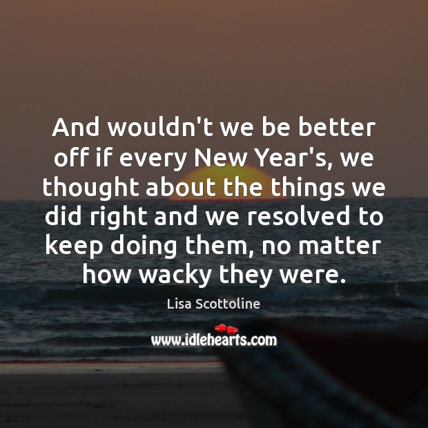 Image, And wouldn't we be better off if every New Year's, we thought