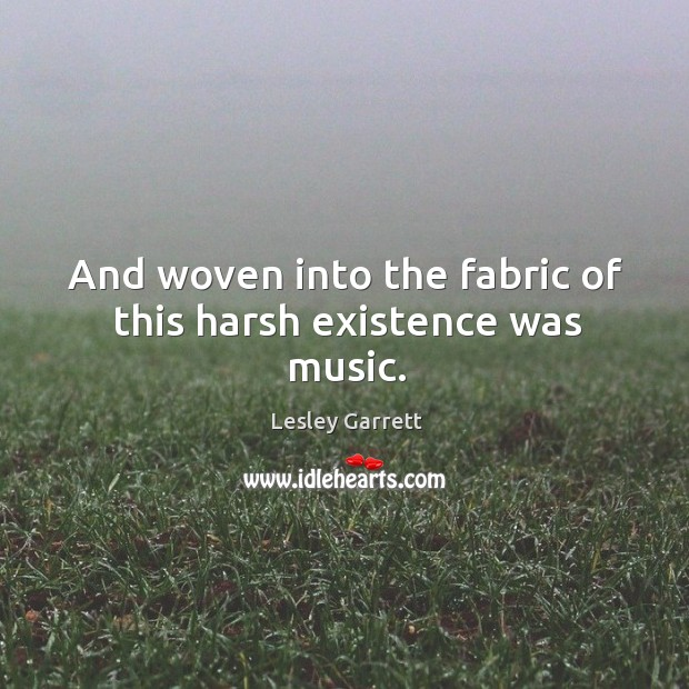 And woven into the fabric of this harsh existence was music. Image