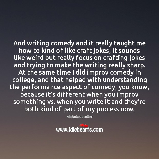 And writing comedy and it really taught me how to kind of Image