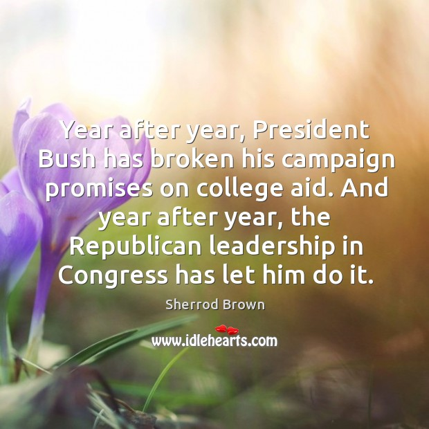 And year after year, the republican leadership in congress has let him do it. Image