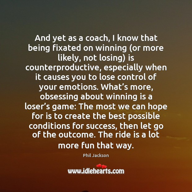 And yet as a coach, I know that being fixated on winning ( Image