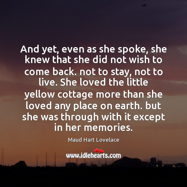 And yet, even as she spoke, she knew that she did not Maud Hart Lovelace Picture Quote
