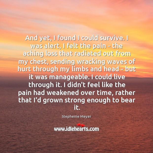 Image, And yet, I found I could survive. I was alert, I felt